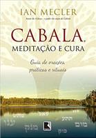 Cabala, meditação e cura: Guia de orações, práticas e rituais: Guia de orações, práticas e rituais