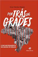Por Trás das Grades: o Encarceramento em Massa no Brasil