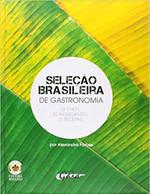 Seleção brasileira de gastronomia: 22 chefs, 22 ingredientes, 22 receitas