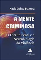 A Mente Criminosa: o Direito Penal e a Neurobiologia da Violência