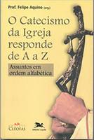 Catecismo da Igreja responde de A a Z: Assuntos em ordem alfabética