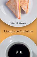 Liturgia do ordinário: práticas sagradas na vida cotidiana