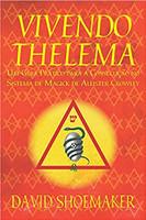 Vivendo Thelema: Um Guia Prático para a Consecução no Sistema de Magick de Aleister Crowley