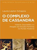 O complexo de Cassandra: Histeria, Descrédito e o Resgate da Intuição Feminina no Mundo Moderno