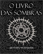 O Livro Das Sombras: Feitiços, Runas, Bênçãos e Maldições