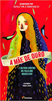 A Mãe de Ouro e Outros Contos do Folclore Brasileiro