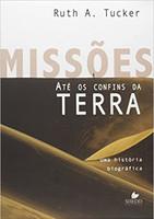 Missões até os confins da terra: Uma história biográfica