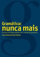 Gramática: Nunca Mais! O Ensino da Língua Padrão sem o Estudo da Gramática