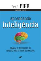 Aprendendo Inteligência. Manual de Instruções do Cérebro Para Estudantes em Geral - Volume 1