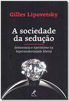 A SOCIEDADE DA SEDUÇÃO: DEMOCRACIA E NARCISISMO NA HIPERMODERNIDADE LIBERAL