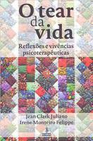 O tear da vida: Reflexões e vivências psicoterapêuticas
