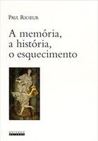 A Memória, a História, o Esquecimento