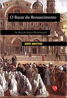 Bazar do Renascimento, O: da Rota da Seda a Michelangelo