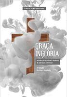 Graça inglória: introdução e crítica à doutrina da salvação universal