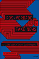 Pós-Verdade e fake news: Reflexões sobre a guerra de narrativas