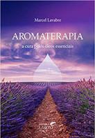Aromaterapia: a Cura Pelos óleos Essenciais