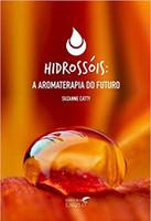 Hidrossóis: a Aromaterapia do Futuro
