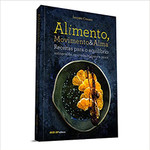 Alimento, movimento e alma - Receitas para o equilíbrio: antroposofia, ayurveda, zen-budismo e pancs