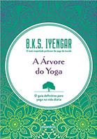 A Árvore do Yoga: O guia definitivo para yoga na vida diária