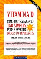 Vitamina D - Como Um Tratamento Tão Simples Pode Reverter Doenças Tão Importantes