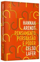 Hannah Arendt. Pensamento, Persuasão e Poder (Português)