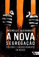 A Nova Segregação. Racismo e Encarceramento em Massa (Português)