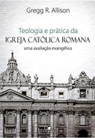 Teologia e Prática da Igreja Católica Romana. Uma Avaliação Evangélica (Português)