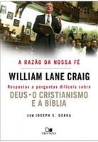 A Razão da Nossa Fé. Respostas a Perguntas Difíceis Sobre Deus, Cristianismo e a Bíblia (Português)