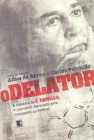 O Delator. A História de J. Hawilla, o Corruptor Devorado Pela Corrupção no Futebol (Português)