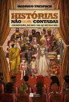 Histórias Não (Ou Mal) Contadas - Escravidão, Do Ano Mil Ao Século XXI