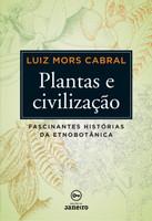 Plantas e Civilização. Fascinantes Histórias da Etnobotânica (Português)