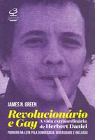 Revolucionário e gay: A extraordinária vida de Herbert Daniel – Pioneiro na luta pela democracia, diversidade e inclusão (Português)