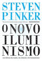 O Novo Iluminismo. Em Defesa da Razão, da Ciência e do Humanismo (Português)