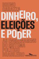 Dinheiro, Eleições e Poder. As Engrenagens do Sistema Político Brasileiro (Português)