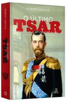 O último tsar: Nicolau II, a Revolução Russa e o fim da Dinastia Romanov (Português)