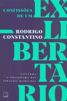 Confissões de um ex-libertário: Salvando o liberalismo dos liberais modernos (Português)