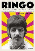 Ringo: A história do baterista mais famoso do mundo antes e depois dos Beatles (Português)
