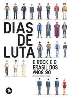 Dias de Luta. O Rock e o Brasil dos Anos 80 (Português)