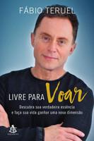 Livre para voar: Descubra sua verdadeira essência e faça sua vida ganhar uma nova dimensão (Português)