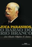 Juca Paranhos, o Barão do Rio Branco (Português)