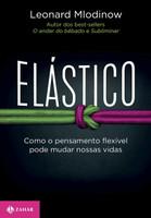 Elástico. Como o Pensamento Flexível Pode Mudar Nossas Vidas (Português)