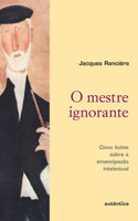 O mestre ignorante - Cinco lições sobre a emancipação intelectual (Português)