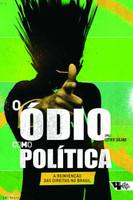 O Ódio Como Política. A Reinvenção da Direita no Brasil (Português)