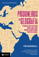 Prisioneiros da Geografia. 10 Mapas que Explicam Tudo o que Você Precisa Saber Sobre Política Global (Português)