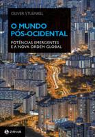 O Mundo Pós-Ocidental. Potências Emergentes e a Nova Ordem Global (Português)