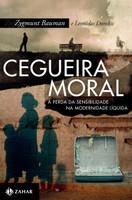 Cegueira Moral. A Perda Da Sensibilidade Na Modernidade Líquida (Português)