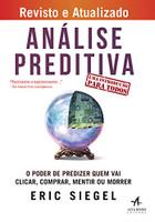 Análise Preditiva. O Poder de Predizer Quem Vai Clicar, Comprar, Mentir ou Morrer (Português)