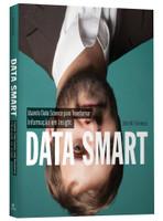 Data Smart. Usando Data Science Para Transformar Informação em Insight (Português)