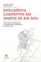 Inteligência Competitiva em Tempos de Big Data. Analisando Informações e Identificando Tendências em Tempo Real (Português)