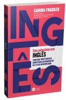 Sou Péssimo em Inglês. Tudo que Você Precisa Saber Para Alavancar de Vez o Seu Aprendizado (Português)